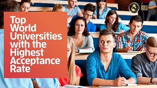 Top World Universities with the Highest Acceptance Rate