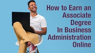 How to Earn Your Associate Degree in Business Online