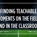 Finding Teachable Moments on the Field and in the Classroom