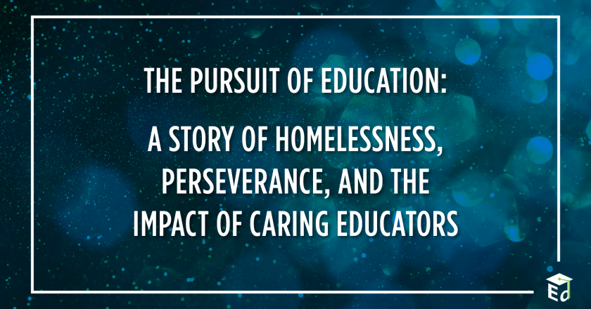 The Pursuit of Education: A Story of Homelessness, Perseverance, and the Impact of Caring Educators