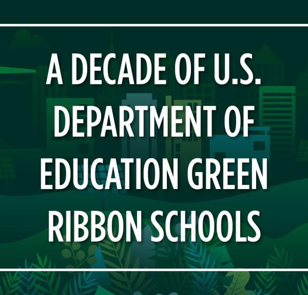 A Decade of U.S. Department of Education Green Ribbon Schools!