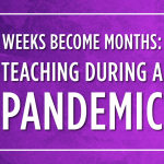 Weeks Become Months: Teaching During a Pandemic
