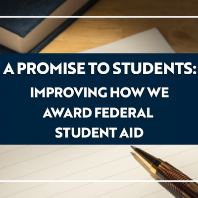 A Promise to Students: Improving How We Award Federal Student Aid